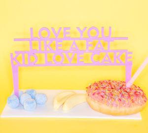 Love You Like A Fat Kid Love Cake; 50cent inspired perspex cake topper | Perspex Artwork | Home Decor | Kokomo Design